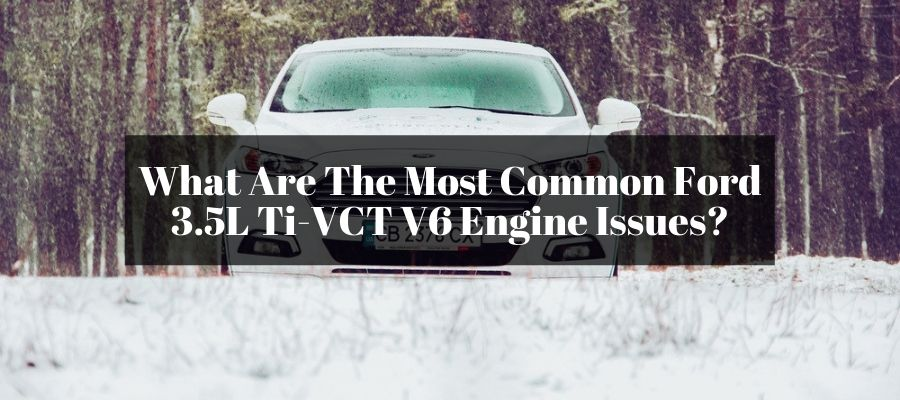 Learning about the reasons why your 3.5L Ti-VCT V6 engine fails.