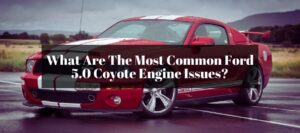 There are few Issues that your Ford 5.0 coyote engine will face along the way. Let's find out what they are.