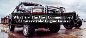 How reliable is the engine of 7.3 Liter Powerstroke even though there will be some issues along the way?