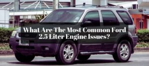 Finding the symptoms of failing your Ford 2.5 Liter engine.