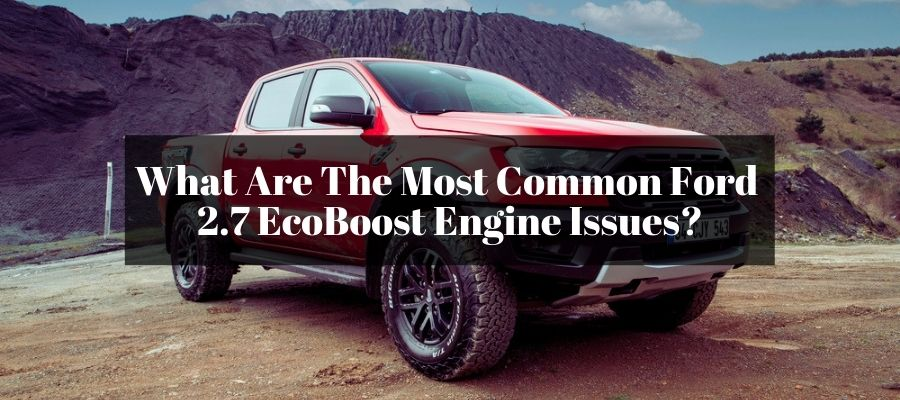 Is my 2.7 Ecoboost engine any good? Providing the issues of the engine and tips on how to fix them.