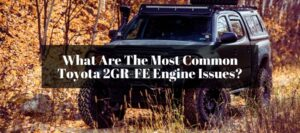 How does my engine of Toyota 2GR-Fe act up if I drive for many years? Let's find out what issues you will face.