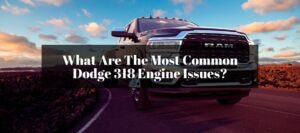 Reviewing the symptoms and causes of the Dodge 318 V8 engine.