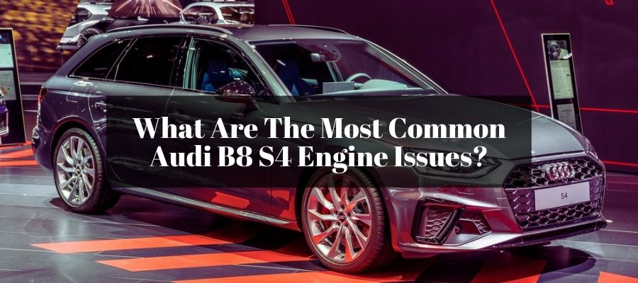 Will Audi S4 have any engine issues down the load? If so, then what would that be?
